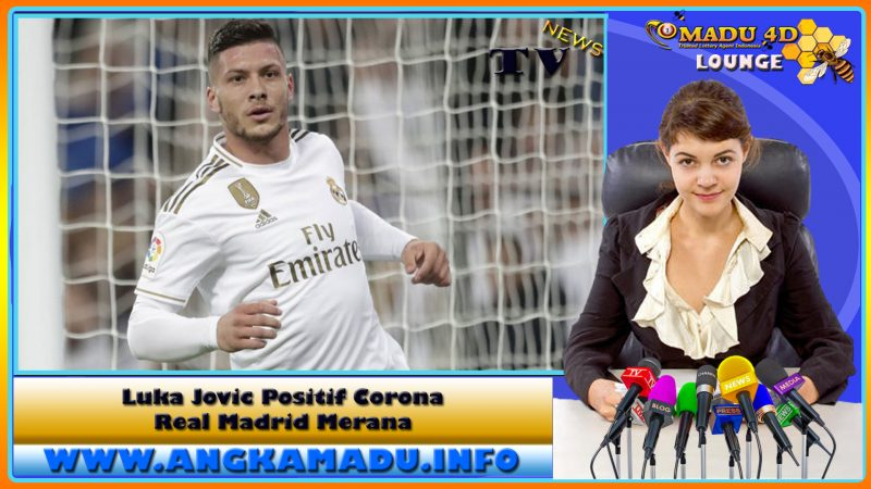 Luka Jovic Positif Corona Real Madrid Merana
